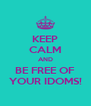 KEEP CALM AND BE FREE OF YOUR IDOMS! - Personalised Poster A4 size