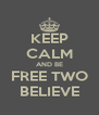 KEEP CALM AND BE FREE TWO BELIEVE - Personalised Poster A4 size