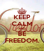 KEEP CALM AND BE FREEDOM. - Personalised Poster A4 size