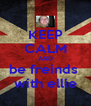 KEEP CALM AND be freinds  with ellie - Personalised Poster A4 size