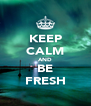 KEEP CALM AND BE FRESH - Personalised Poster A4 size