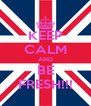 KEEP CALM AND BE FRESH!!! - Personalised Poster A4 size