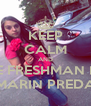 KEEP CALM AND BE FRESHMAN IN MARIN PREDA - Personalised Poster A4 size
