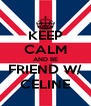 KEEP CALM AND BE FRIEND W/ CELINE - Personalised Poster A4 size