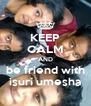 KEEP CALM AND be friend with isuri umesha - Personalised Poster A4 size