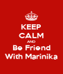 KEEP CALM AND Be Friend With Marinika - Personalised Poster A4 size