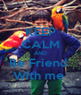 KEEP CALM AND Be Friend  With me  - Personalised Poster A4 size