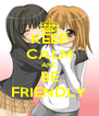 KEEP CALM AND BE FRIENDLY - Personalised Poster A4 size