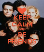 KEEP CALM AND BE FRIENDS - Personalised Poster A4 size
