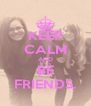KEEP CALM AND BE FRIENDS. - Personalised Poster A4 size
