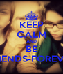 KEEP CALM AND BE FRIENDS-FOREVER - Personalised Poster A4 size