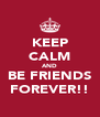 KEEP CALM AND BE FRIENDS FOREVER!! - Personalised Poster A4 size
