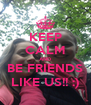KEEP CALM AND BE FRIENDS LIKE US!! :) - Personalised Poster A4 size