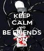 KEEP CALM AND BE FRIENDS ON - Personalised Poster A4 size
