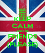 KEEP CALM AND BE FRIENDS (PLEASE) - Personalised Poster A4 size