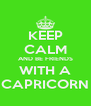KEEP CALM AND BE FRIENDS WITH A CAPRICORN - Personalised Poster A4 size