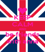 KEEP CALM AND be friends with anna - Personalised Poster A4 size