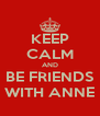 KEEP CALM AND BE FRIENDS WITH ANNE - Personalised Poster A4 size
