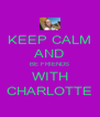 KEEP CALM AND BE FRIENDS WITH CHARLOTTE - Personalised Poster A4 size