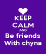 KEEP CALM AND Be friends With chyna - Personalised Poster A4 size