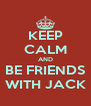 KEEP CALM AND BE FRIENDS WITH JACK - Personalised Poster A4 size