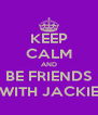 KEEP CALM AND BE FRIENDS WITH JACKIE - Personalised Poster A4 size