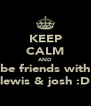 KEEP CALM AND be friends with lewis & josh :D - Personalised Poster A4 size
