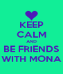 KEEP CALM AND BE FRIENDS WITH MONA - Personalised Poster A4 size