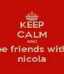 KEEP CALM AND be friends with nicola - Personalised Poster A4 size