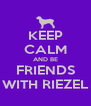 KEEP CALM AND BE FRIENDS WITH RIEZEL - Personalised Poster A4 size