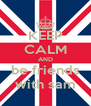 KEEP CALM AND be friends with sam - Personalised Poster A4 size