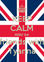KEEP CALM AND be friends with Tyanna - Personalised Poster A4 size