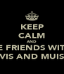 KEEP CALM AND BE FRIENDS WITH VIS AND MUIS - Personalised Poster A4 size
