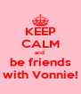KEEP CALM and  be friends with Vonnie! - Personalised Poster A4 size