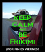 KEEP CALM AND BE FRIKIMI - Personalised Poster A4 size