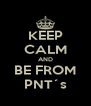 KEEP CALM AND BE FROM PNT´s - Personalised Poster A4 size