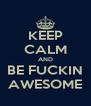 KEEP CALM AND BE FUCKIN AWESOME - Personalised Poster A4 size