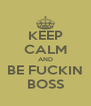 KEEP CALM AND BE FUCKIN BOSS - Personalised Poster A4 size