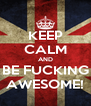 KEEP CALM AND BE FUCKING AWESOME! - Personalised Poster A4 size