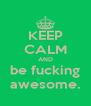 KEEP CALM AND be fucking awesome. - Personalised Poster A4 size