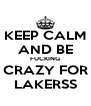 KEEP CALM AND BE FUCKING CRAZY FOR LAKERSS - Personalised Poster A4 size