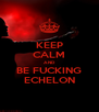 KEEP CALM AND BE FUCKING ECHELON - Personalised Poster A4 size