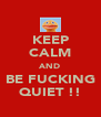 KEEP CALM AND BE FUCKING QUIET !! - Personalised Poster A4 size