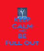 KEEP CALM AND BE FULL OUT - Personalised Poster A4 size