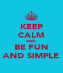KEEP CALM AND BE FUN AND SIMPLE - Personalised Poster A4 size