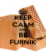 KEEP CALM AND BE FURNIK - Personalised Poster A4 size