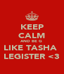 KEEP CALM AND BE G  LIKE TASHA  LEGISTER <3 - Personalised Poster A4 size