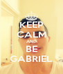 KEEP CALM AND BE GABRIEL - Personalised Poster A4 size