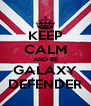KEEP CALM AND BE GALAXY DEFENDER - Personalised Poster A4 size