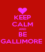 KEEP CALM AND BE GALLIMORE  - Personalised Poster A4 size